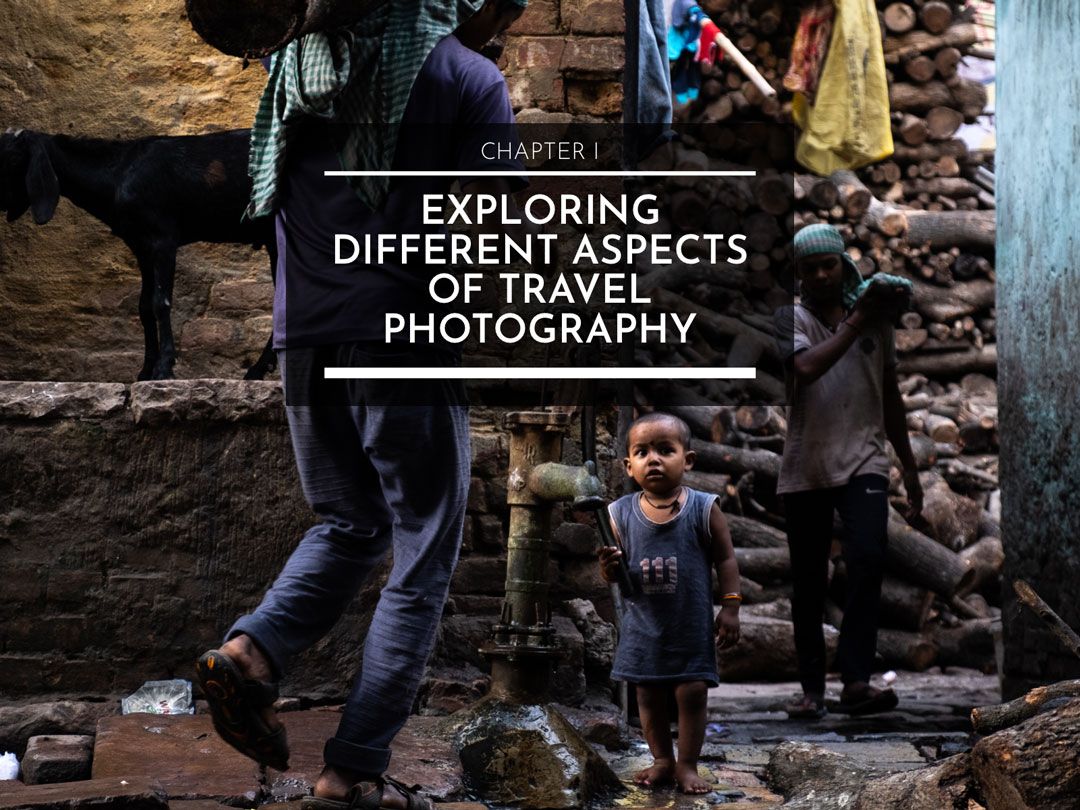 CHAPTER I : EXPLORING DIFFERENT ASPECTS OF TRAVEL PHOTOGRAPHY
