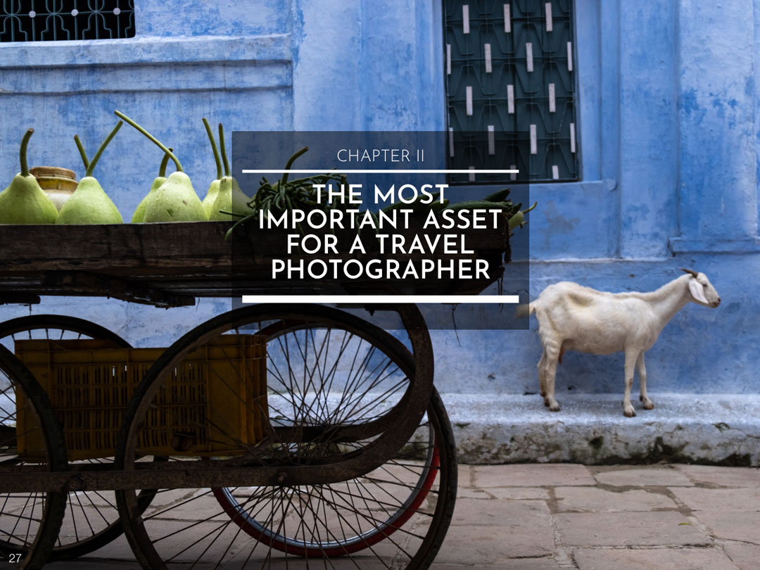 CHAPTER II : THE MOST IMPORTANT ASSET FOR A TRAVEL PHOTOGRAPHER